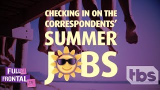 Checking In On The Correspondents' Summer Jobs   Full Frontal on TBS