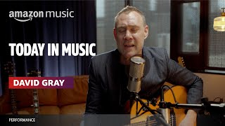 David Gray Performs 'Babylon' | Today In Music | Amazon Music