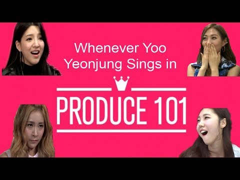 Whenever Yoo Yeonjung Sings in Produce 101