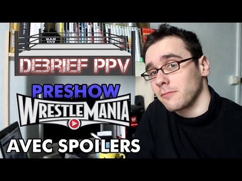Wrestlemania 31 - Debrief PPV - Partie 1