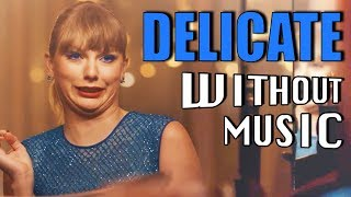 TAYLOR SWIFT - Delicate (#WITHOUTMUSIC parody)