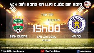 TRỰC TIẾP: U.19 Bình Dương vs U.19 Hà Nội | Bảng B | VCK U.19 Quốc gia 2019