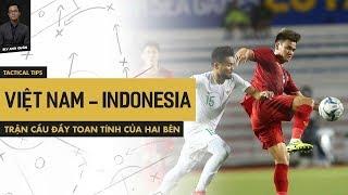 VIỆT NAM VS INDONESIA - TRẬN CẦU ĐẦY TOAN TÍNH CỦA HAI BÊN   TACTICAL TIPS