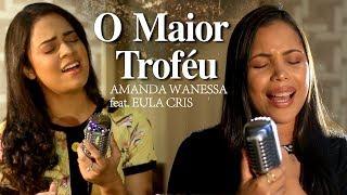 O Maior Troféu - Amanda Wanessa feat. Eula Cris (Voz e Piano) #43