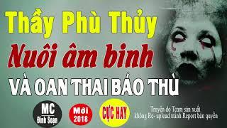 Thầy Phù Thủy Nuôi Âm Binh Và Oan Thai Trả Thù - Truyện Ma Có Thật Rợn Tóc Gáy