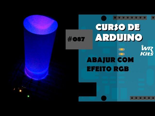 ABAJUR COM EFEITO RGB | Curso de Arduino #087