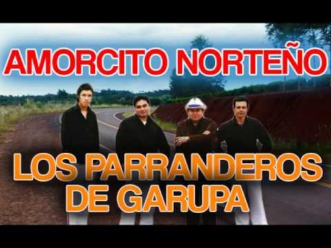 Los Parranderos de Garupa - Amorcito Norteño ♫♫♫