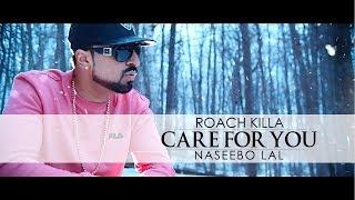 Care For You – Roach Killa – Naseebo Lal