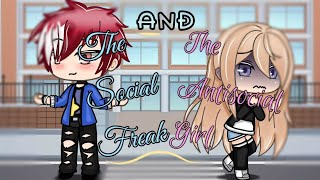 The Antisocial Girl, & The Social Freak~ ♡|GLMM|♡