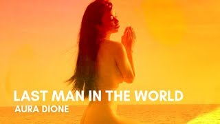 Aura Dione - Last Man In The World (Lyrics)