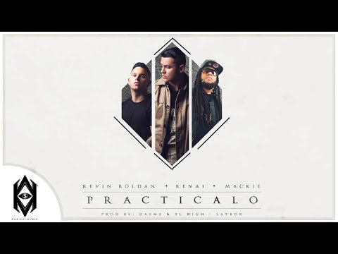Kevin Roldan, Kenai, Mackie Ft. Dayme y El High - Practícalo (Too Fly)