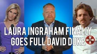 DISGUSTING! Laura Ingraham Finally Goes FULL David Duke!