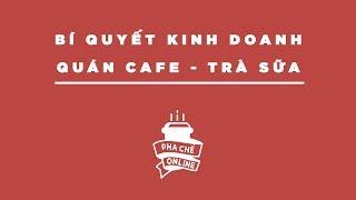 BÍ QUYẾT KINH DOANH CAFE / TRÀ SỮA