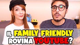 IL FAMILY FRIENDLY È LA ROVINA DI YOUTUBE?