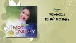 Nguyễn Ngọc Ngạn | Rồi Đến Một Ngày (Audiobook 20)