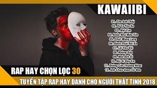 Những Ca Khúc Nhạc Rap Hay Nhất 2018 - 20 Bài Hát Rap Buồn Nhất Dành Cho Con Trai Thất Tình 2018