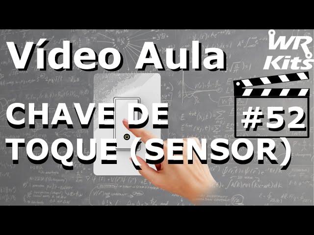 CHAVE DE TOQUE (SENSOR) | Vídeo Aula #52