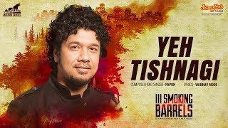 Yeh Tishnagi – Papon – III Smoking Barrels
