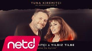 Tuna Kiremitçi & Yıldız Tilbe - Gelse de Ayrılık