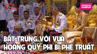 Bất trung với vua, chống lại Hoàng hậu , Hoàng quý phi Thái Lan bị phế truất