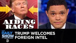 Would Trump Accept Foreign Dirt on Political Opponents? YES | The Daily Show