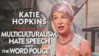 Katie Hopkins on Multiculturalism, Hate Speech and the Word Police (Pt. 2)