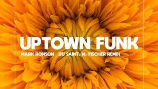 Mark Ronson - Uptown Funk Ft. Bruno Mars (Du Saint & M. Fischer Remix)  [FREE DOWNLOAD]