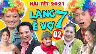 Hài Tết 2021 | Làng Ế Vợ 7 - Tập 2 | Phim Hài Tết 2021 Chiến Thắng, Bình Trọng, Quang Tèo Mới Nhất