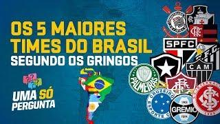 Os 5 maiores times do Brasil na visão dos gringos - Uma Só Pergunta #1