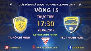FULL   TP HỒ CHÍ MINH vs FLC THANH HÓA   VÒNG 15 TOYOTA V LEAGUE 2017