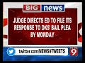 Judge directs ED to file its response to DKS bail plea by Monday