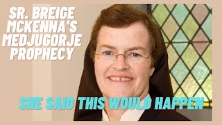 Medjugorje: Sr. Breige Mckenna's prophecy. She said this would happen.