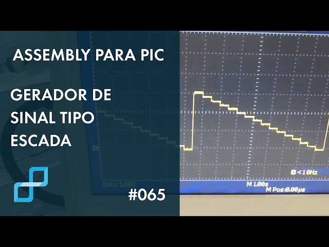 GERADOR DE SINAL TIPO ESCADA | Assembly para PIC #065