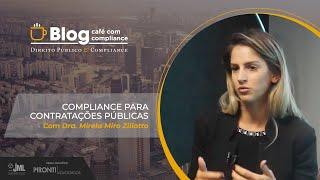 Compliance para Contratações Públicas | Dra. Mirela Miro Ziliotto | Café com Compliance