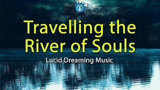"Lucid Dreaming Music: ""Travelling the River of Souls"" - Deep Sleep, Imagination, Halloween Fantasy"