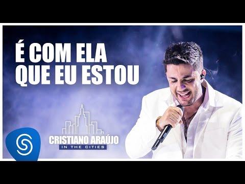 Baixar Cristiano Araújo - É com ela que eu estou (DVD in The Cities - LANÇAMENTO EM BREVE) [Vídeo Oficial]