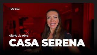 DECORADO CASA SERENA - DIÁRIO DE OBRA #3 - 6ª TEMPORADA