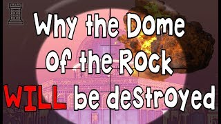Why the Dome of the Rock WILL be destroyed! (and Al Aqsa mosque)