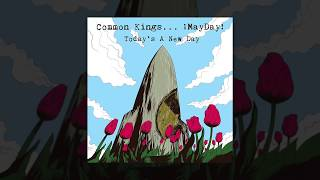Common Kings - Today's A New Day (feat. ¡MAYDAY!)