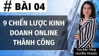 Bài 04 - 9 chiến lược kinh doanh online thành công HUYENTRANG- Vua bán hàng Online