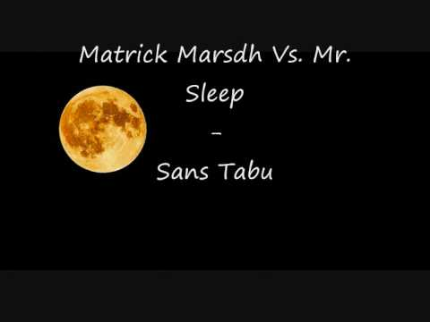 Matrick Marsdh Vs. Mr. Sleep - Sans Tabu