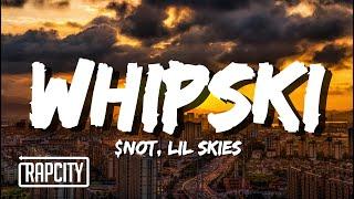 $NOT - Whipski ft. Lil Skies (Lyrics)