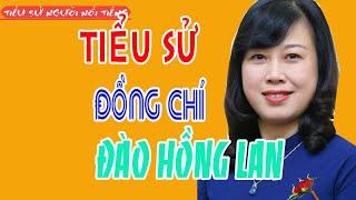 Tiểu sử đồng chí ĐÀO HỒNG LAN - Bí thư Tỉnh ủy Bắc Ninh