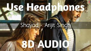 Shayad (8D AUDIO) – Love Aaj Kal