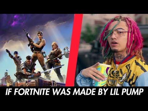 IF FORTNITE WAS MADE BY LIL PUMP