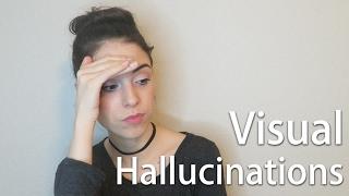 Visual Hallucinations //  Psychosis