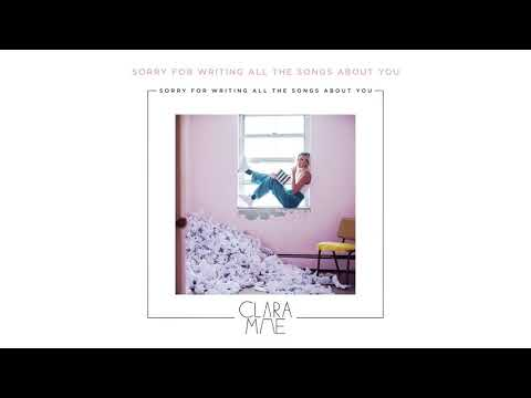 Clara Mae - Sorry For Writing All The Songs About You (Official Audio)