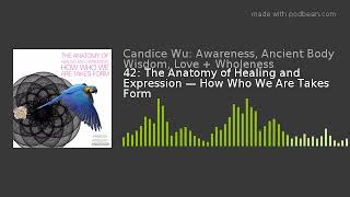 42: The Anatomy of Healing and Expression — How Who We Are Takes Form