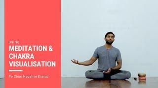 Using Meditation and Chakra Visualisation to Clear Negative Energy