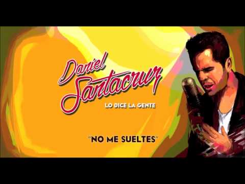 Daniel Santacruz - No Me Sueltes